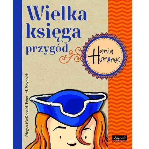 Książki dla dzieci, HANIA HUMOREK. WIELKA KSIĘGA PRZYGÓD CZ. 2 (opr. miękka)