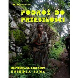 Podróż do przeszłości. Reportaże z Krainy Księdza Jana - Marcin Sawicki - ebook
