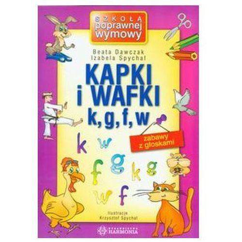 Pozostałe książki, Kapki i wafki k, g, f, w zabawy z głoskami Dawczak Beata, Spychał Izabela (opr. broszurowa)