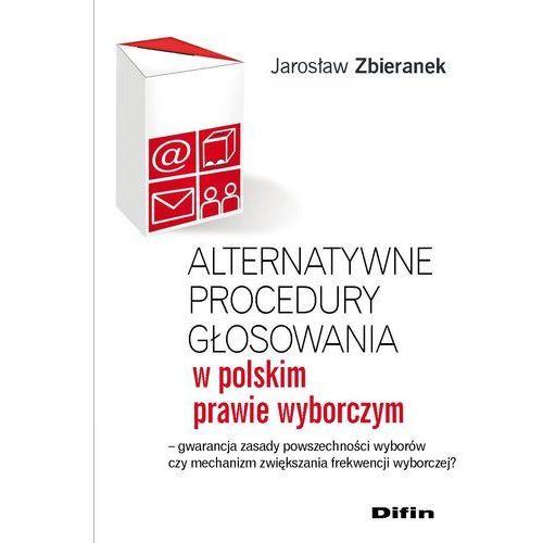 E-booki, Alternatywne procedury głosowania w polskim prawie wyborczym. Gwarancja zasady powszechności wyborów czy mechanizm zwiększania frekwencji wyborczej? [Pobranie pliku z zabezpieczeniem watermark]