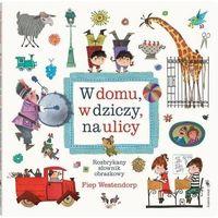 Książki dla dzieci, W domu, w dziczy, na ulicy. wyd. ii - westendorp fiep (opr. twarda)