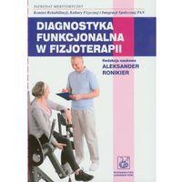 Książki medyczne, Diagnostyka funkcjonalna w fizjoterapii (opr. miękka)