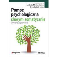 Książki medyczne, Pomoc psychologiczna chorym somatycznie Wybrane zagadnienia (opr. miękka)