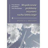 E-booki, Współczesne problemy inżynierii ruchu lotniczego. Modele i metody - Jacek Skorupski