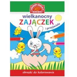 Wielkanocny Zajączek i Przyjaciele. Obrazki do kolorowania Praca zbiorowa