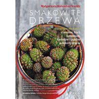 Książki kulinarne i przepisy, SMAKOWITE DRZEWA - MAŁGORZATA KALEMBA-DROŻDŻ (opr. twarda)