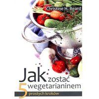 Książki kulinarne i przepisy, Jak zostać wegetarianinem 5 prostych kroków (opr. miękka)