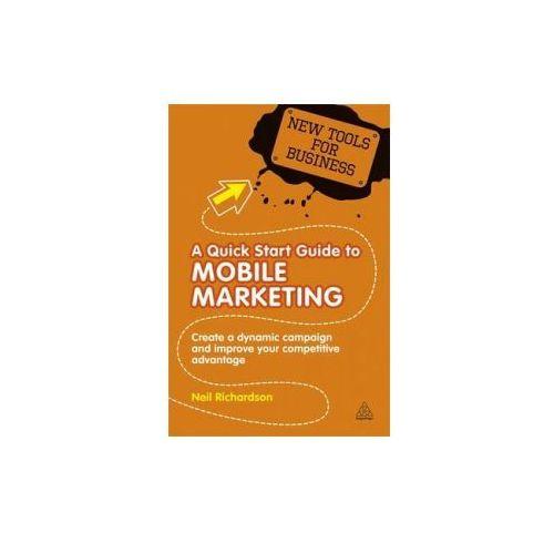 Biblioteka biznesu, A Quick Start Guide To Mobile Marketing : Create A Dynamic Campaign And Improve Your Competitive Advantage