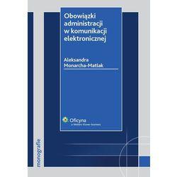 Obowiązki administracji w komunikacji elektronicznej - Aleksandra Monarcha-Matlak