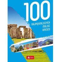 Albumy, 100 Najpiękniejszych Miejsc Unesco - Praca zbiorowa