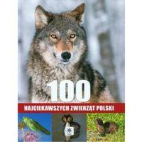 Albumy, 100 NAJCIEKAWSZYCH ZWIERZĄT POLSKI TW (opr. twarda)