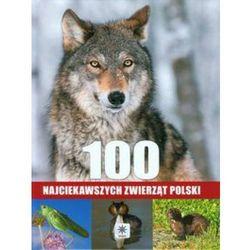 100 NAJCIEKAWSZYCH ZWIERZĄT POLSKI TW (opr. twarda)