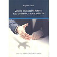 Książki o biznesie i ekonomii, Zjawisko zawłaszczania wartości a zachowania obronne przedsiębiorstw - (opr. miękka)