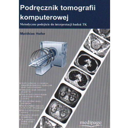 Książki medyczne, Podręcznik tomografii komputerowej. Metodyczne podejście do interpretacji badań TK (opr. miękka)