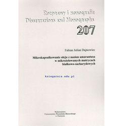 Mikrokapsułkowanie oleju z nasion amarantusa w mikrożelowanych matrycach białkowo-sacharydowych (ROZPRAWY I MONOGRAFIE 207) (opr. miękka)