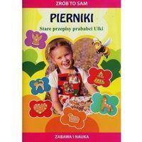 Książki dla dzieci, Zrób to sam Pierniki Stare przepisy prababci Ulki (opr. miękka)
