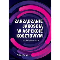 Zarządzanie jakością w aspekcie kosztowym - Grażyna Paulina Wójcik (opr. broszurowa)