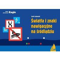 Hobby i poradniki, Światła i znaki nawigacyjne na śródlądziu - Jacek Czajewski (opr. broszurowa)