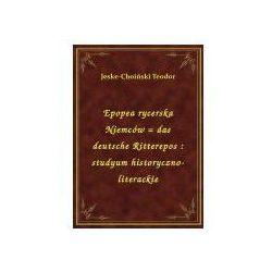 Epopea rycerska Niemców = das deutsche Ritterepos: studyum historyczno-literackie