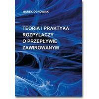 E-booki, Teoria i praktyka rozpylaczy o przepływie zawirowanym - Marek Ochowiak (PDF)