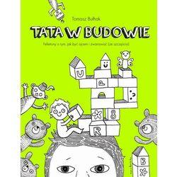 Tata w budowie. Felietony o tym, jak być ojcem i zwariować (ze szczęścia) - Tomasz Bułhak - ebook