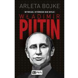 Władimir Putin, wywiad którego nie było - ARLETA BOJKE (opr. miękka)