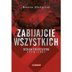 Zabijajcie wszystkich. Einsatzgruppen w latach 1938-1941 (opr. twarda)