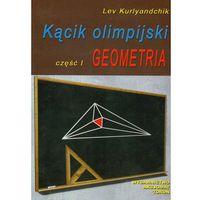 Matematyka, Kącik olimpijski Część 1 Geometria (opr. miękka)