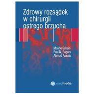 Książki o zdrowiu, medycynie i urodzie, Zdrowy rozsądek w chirurgii ostrego brzucha (opr. miękka)