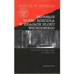 Represje wobec kościoła w krajach bloku wschodniego (opr. twarda)