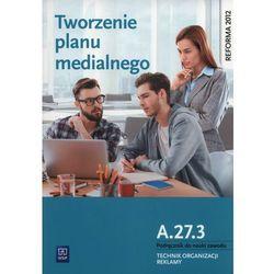 Tworzenie planu medialnego A.27.3. Podręcznik do nauki zawodu Technik organizacji reklamy - Błaszczyk Dorota, Machowska Julita (opr. miękka)