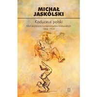 Politologia, Kaduceus polski. Myśl polityczna konserwatystów krakowskich 1866-1934 (opr. miękka)
