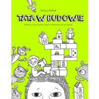 E-booki, Tata w budowie. Felietony o tym, jak być ojcem i zwariować (ze szczęścia) - Tomasz Bułhak, Maria Apoleika