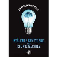 Filozofia, Myślenie krytyczne jako cel kształcenia - Wasilewska-Kamińska Ewa (opr. miękka)