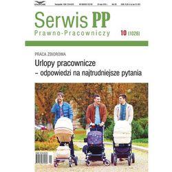 Urlopy pracownicze - odpowiedzi na najtrudniejsze pytania Serwis Prawno-Pracowniczy 10/2016 (opr. miękka)