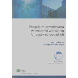 Procedura odwoławcza w systemie wdrażania funduszy europejskich (+ CD) (opr. miękka)