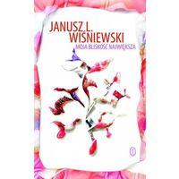Literatura kobieca, obyczajowa, romanse, Moja bliskość największa [Wiśniewski Janusz L.]
