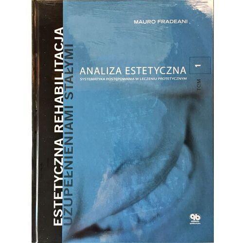 Książki medyczne, Estetyczna rehabilitacja uzupełnieniami stałymi Analiza estetyczna T.1 (opr. twarda)