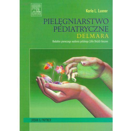 Książki medyczne, Pielęgniarstwo Pediatryczne Delmara (opr. miękka)