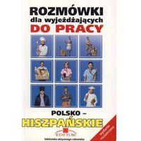 Książki do nauki języka, Rozmówki dla wyjeżdżających do pracy. Polsko-Hiszpańskie (opr. miękka)