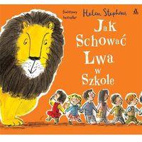 Literatura młodzieżowa, Jak schować Lwa w szkole [Stephens Helen] (opr. twarda)