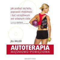 Książki sportowe, AUTOTERAPIA MIĘŚNIOWO-POWIĘZIOWA JAK POZBYĆ SIĘ BÓLU POPRAWIĆ MOBILNOŚĆ I BYĆ SZCZĘŚLIWYM WE WŁASNYM CIELE - JILL MILLER (opr. miękka)
