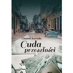 Cuda przeszłości - Chantel Acevedo (opr. miękka)