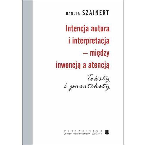 E-booki, Intencja autora i interpretacja - między inwencją a atencją. Teksty i parateksty - Danuta Szajnert