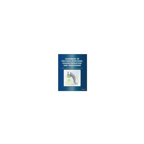 Biblioteka biznesu, Handbook of Polymer Synthesis, Characterization, and Process (opr. twarda)